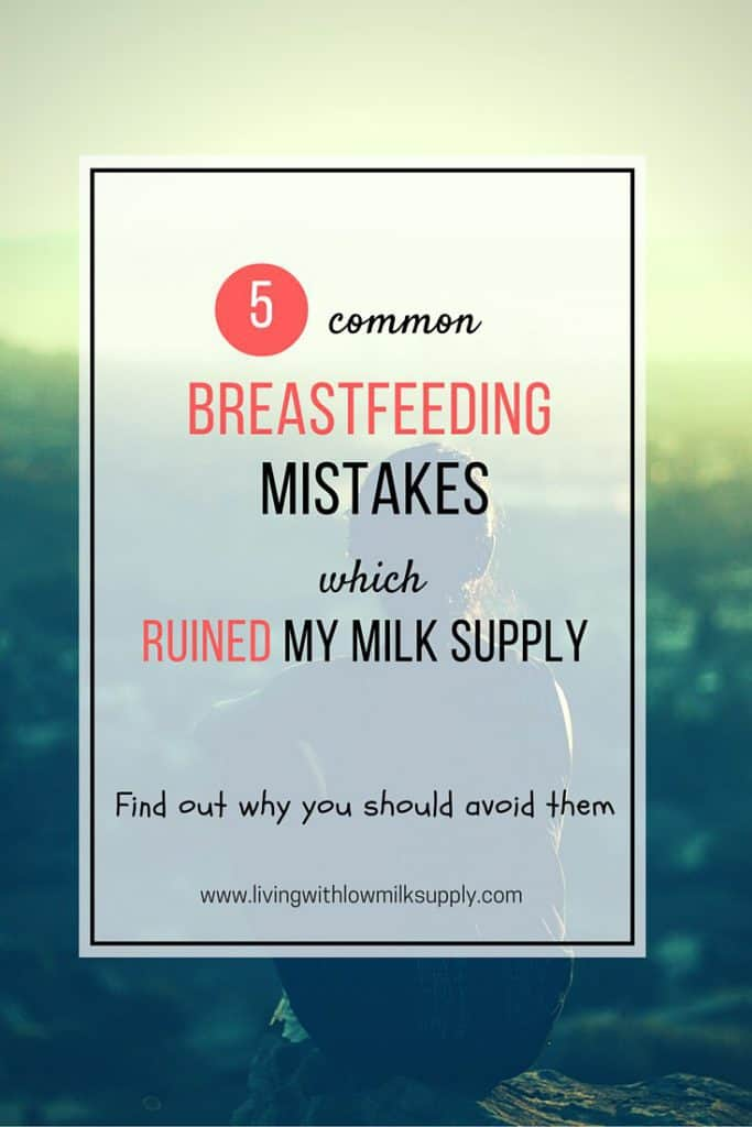 These 5 mistakes totailly ruined my milk supply. Find out why you should stay away from these 5 common breastfeeding mistakes.